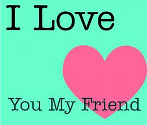 I Love You Friend Quotes. QuotesGram