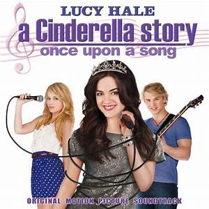 A Cinderella Story: Once Upon a Song - Lucy Hale | Songs ...