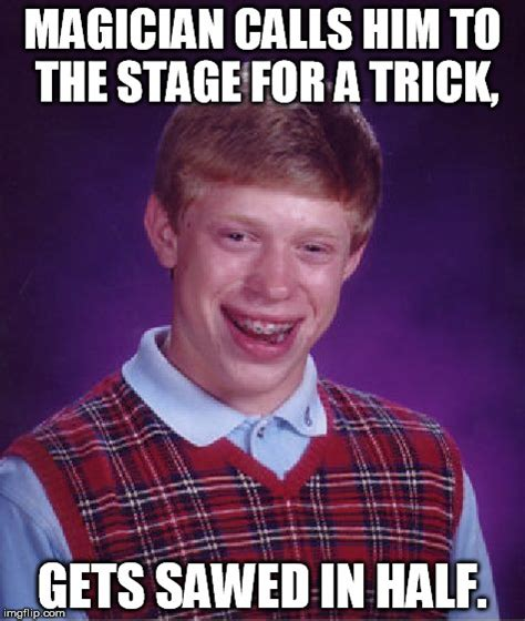 Magician Meme - brian wins free tickets to a magic show imgflip