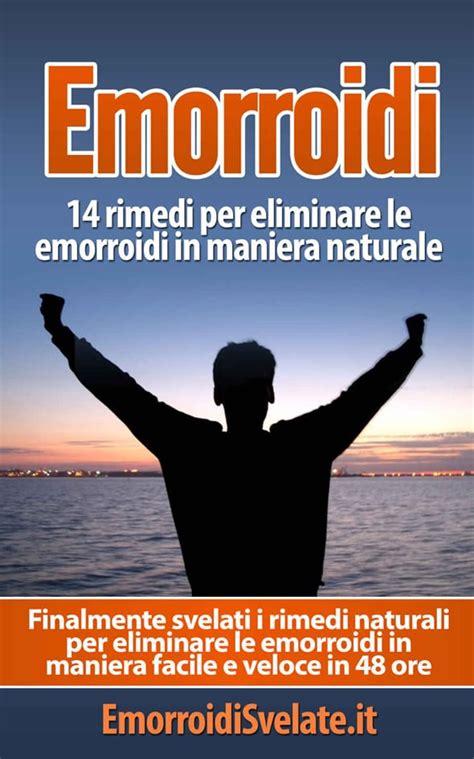 emorroidi interne rimedi naturali emorroidi esterne ed interne cura sintomi cause rimedi