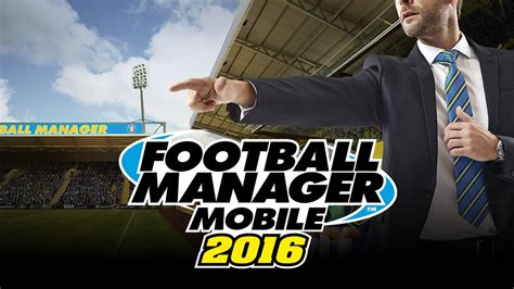mobile manager android ya disponible football manager mobile 2016 para android