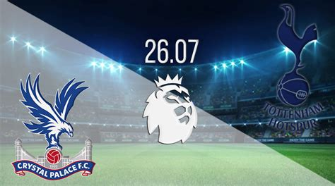 Crystal Palace vs Tottenham Hotspur: PL Match on 26.07 ...