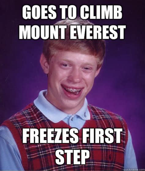 Everest College Meme - goes to climb mount everest freezes first step bad luck brian