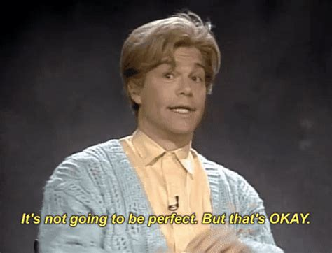 Ok Meme Gif - stuart smalley its not going to be perfect but thats okay gif by saturday night live find