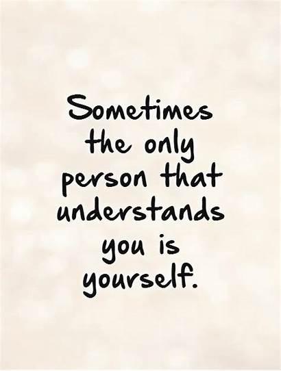 Understands Quotes Understanding Yourself Person Sometimes Understand