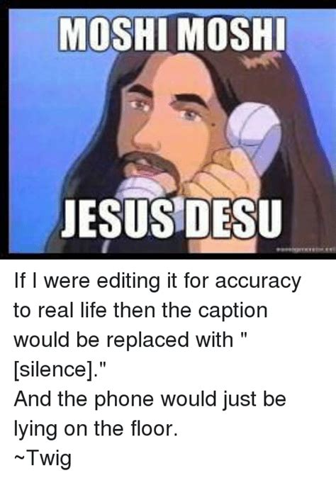Moshi Moshi Meme - moshi moshi jesus desu if i were editing it for accuracy to real life then the caption would be