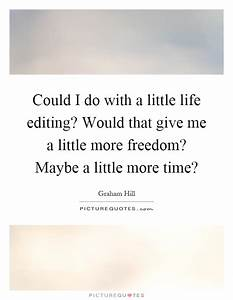 Could I do with a little life editing? Would that give me ...