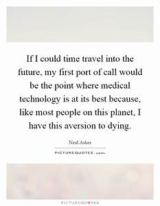 If I could time travel into the future, my first port of ...