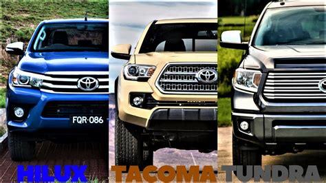 toyota tacoma vs tundra hilux vs tacoma vs tundra all three toyota trucks