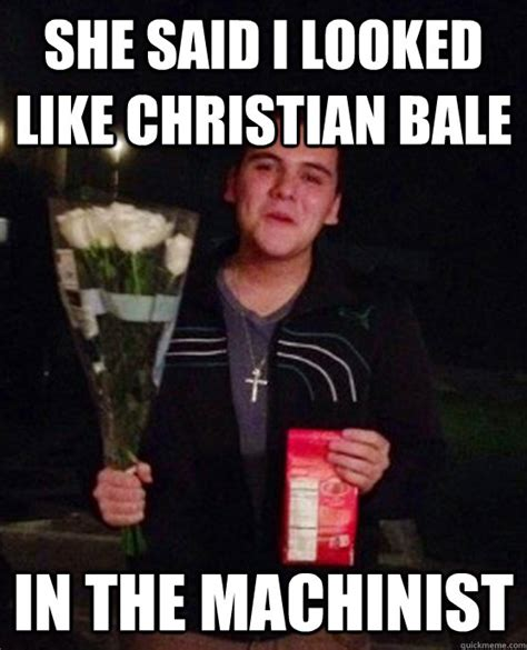 Machinist Memes - she said i looked like christian bale in the machinist friendzone johnny quickmeme