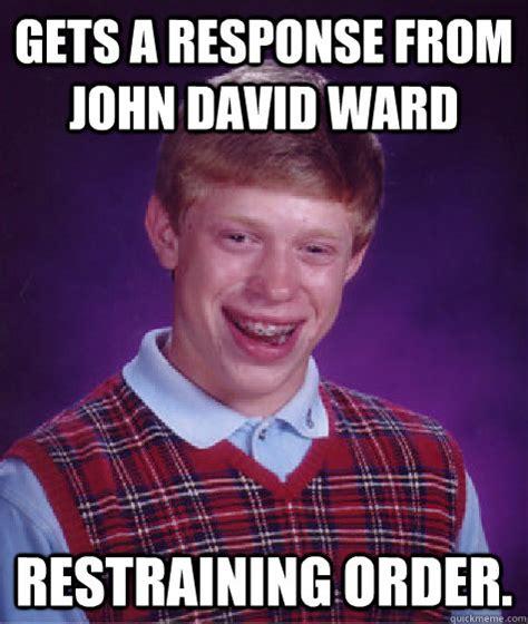 Response Memes - gets a response from john david ward restraining order bad luck brian quickmeme