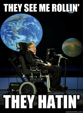 They See Me Rollin They Hatin Meme - they see me rollin they hatin hawking quickmeme