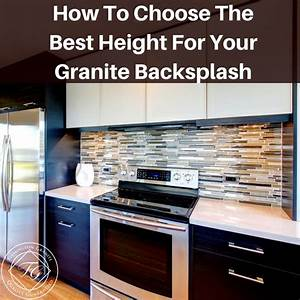 How To Choose The Best Height For Your Granite Backsplash