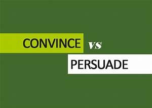 Convince vs. Persuade