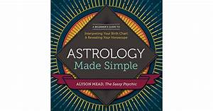 Astrology Made Simple  A Beginner U0026 39 S Guide To Interpreting