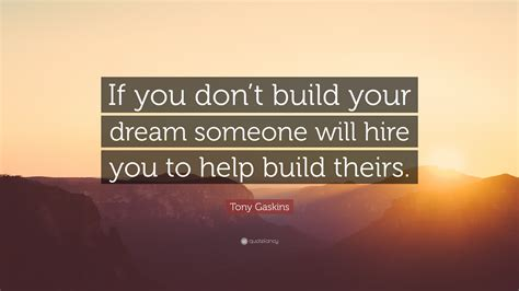 Build Help by Tony Gaskins Quote If You Don T Build Your Someone