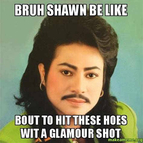 Shawn Meme - bruh shawn be like bout to hit these hoes wit a glamour shot make a meme