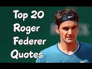 Top 20 Roger Federer Quotes - The Swiss Professional ...