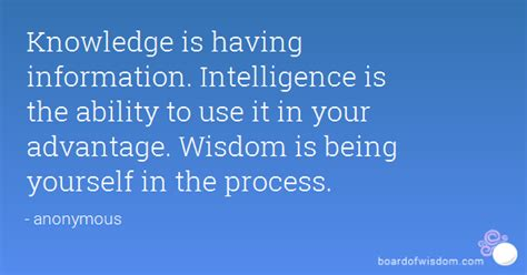 Knowledge is having information. Intelligence is the ...