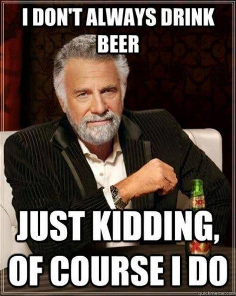 I Dont Always Meme - i dont always drink beer meme
