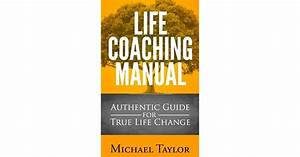 Life Coaching Manual  Authentic Guide For True Life Change