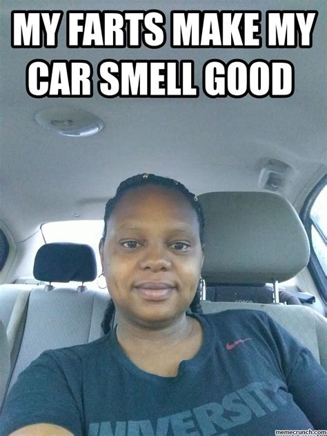 Make My Meme - my farts make my car smell good