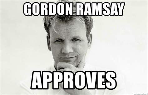 Gordon Ramsay Meme Generator - gordon ramsay approves gordon ramsay birthday card meme generator