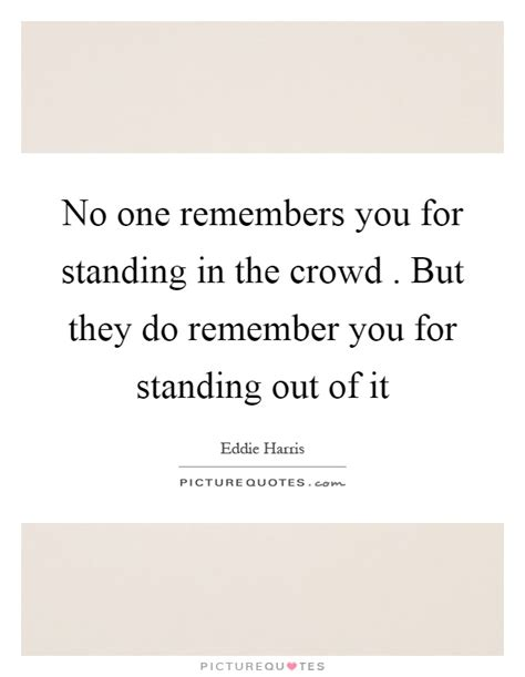 Standing Out From Crowd Quotes