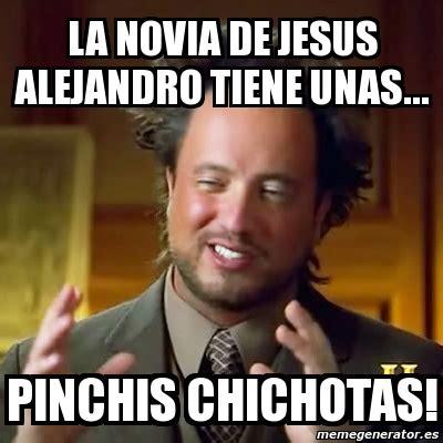 Jesus Alejandro Memes - meme ancient aliens la novia de jesus alejandro tiene unas pinchis chichotas 2262367