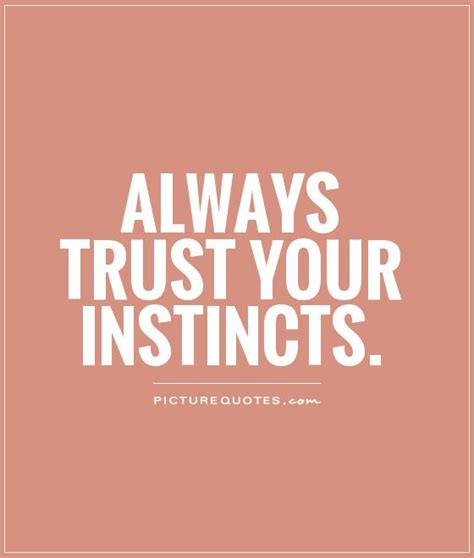 trust your always trust your gut instincts if you genuinely