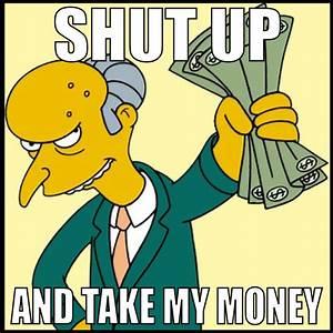 shut up and take my money | Shut Up And Take My Money ...