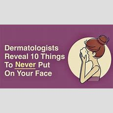 Dermatologists Reveal 10 Things To Never Put On Your Face