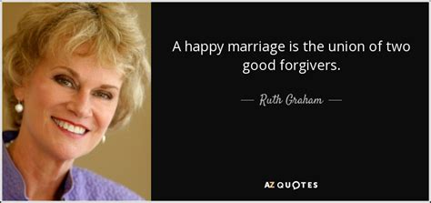 ruth graham quote  happy marriage   union