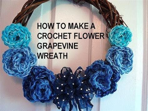 how to make a crochet flower grapevine wreath youtube