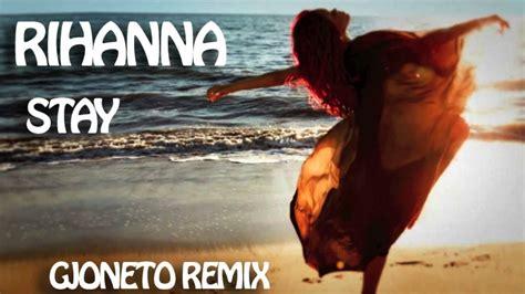 Stay Rihanna Search: Stay Remix