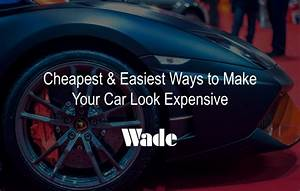 Cheapest, U0026, Easiest, Ways, To, Make, Your, Car, Look, Expensive