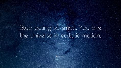 rumi quotes in rumi quote stop acting so small you are the universe in