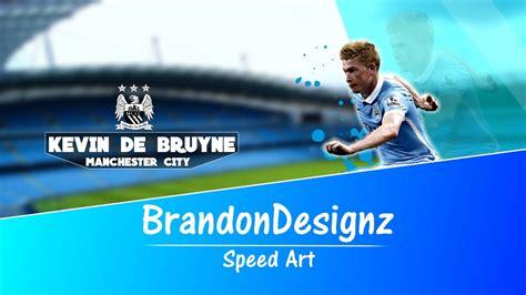 KEVIN DE BRUYNE WALLPAPER - SPEED ART | BRANDONDESIGNZ ...