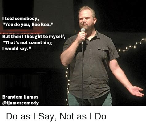 Do You Boo Boo Meme - l told somebody you do you boo boo but then i thought to myself that s not something i would say