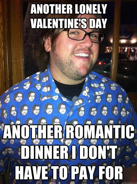Alone On Valentines Day Meme - another lonely valentine s day another romantic dinner i don t have to pay for happy forever