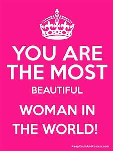 YOU ARE THE MOST BEAUTIFUL WOMAN IN THE WORLD! Poster