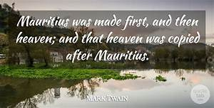 Mark Twain: Mauritius was made first, and then heaven; and ...