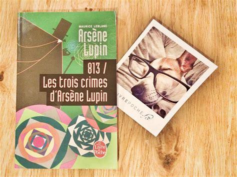 813 / Les Trois Crimes D'arsÈne Lupin De Maurice Leblanc