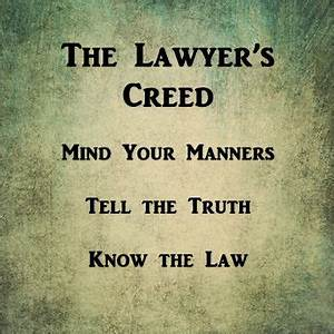 The lawyer's creed. This is a quote from Federal Judge ...