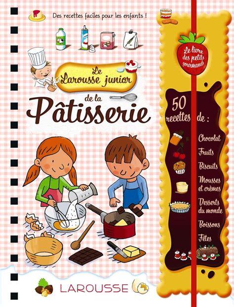 livre cuisine larousse livre de cuisine pour enfant 28 images 100 excellent