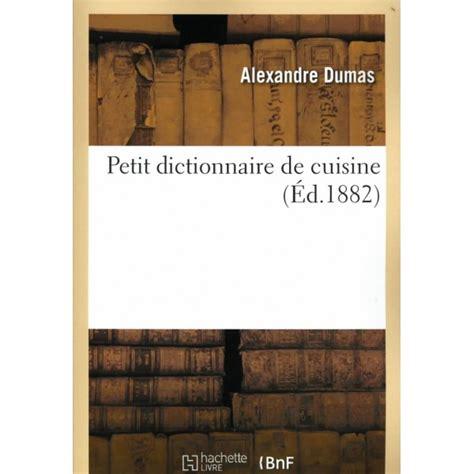 alexandre dumas dictionnaire de cuisine petit dictionnaire de cuisine librairie gourmande