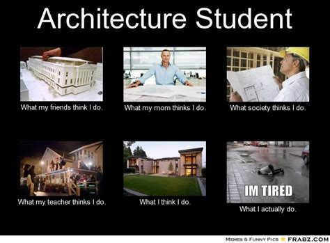 What My Mom Thinks I Do Meme Generator - architecture student what people think i do what i really do perception vs fact
