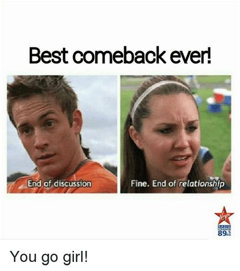 Best Girlfriend Ever Meme - best comeback ever end of discussion fine end of relationship radio lebanon fm you go girl