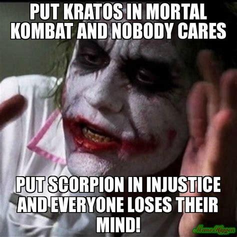 Scorpion Meme - put kratos in mortal kombat and nobody cares put scorpion in injustice and everyone loses their