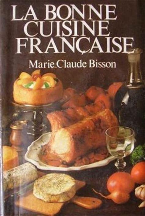 bonne cuisine la bonne cuisine française by claude bisson reviews discussion bookclubs lists